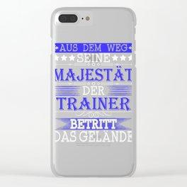 """A Great German Tee Saying """"Aus Dem Weg Seine Majestat Der Trainer Betrit Das Gelande"""" T-shirt Design Clear iPhone Case"""