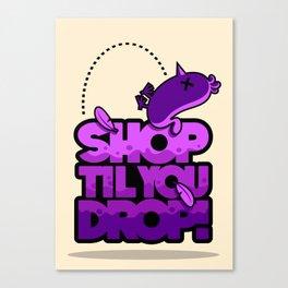 SHOP TIL YOU DROP! Canvas Print