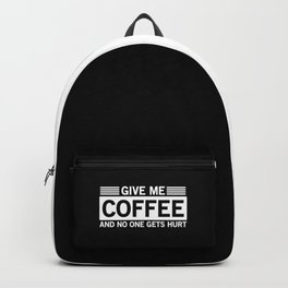 Give Me Coffee And No One Gets Hurt Backpack
