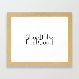 Shoot Film, Feel Good Framed Art Print