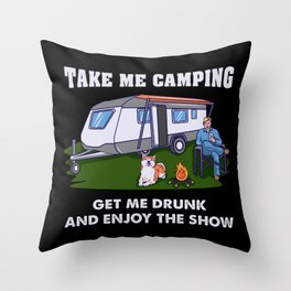 Take Me Camping Get Me Drunk - Funny Camper Gift Throw Pillow