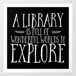 A Library is Full of Wonderful Worlds to Explore - Inverted Art Print