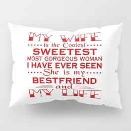 MY WIFE IS MY LIFE Pillow Sham