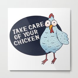 Take Care Of Your Chicken Metal Print