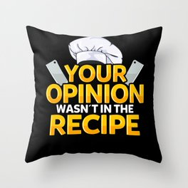 Chef Design For A Cook - Your Opinion Wasn't In The Recipe Throw Pillow