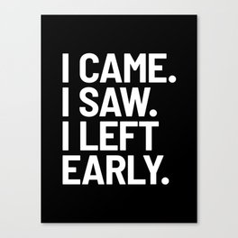 I Came I Saw I Left Early (Black) Canvas Print