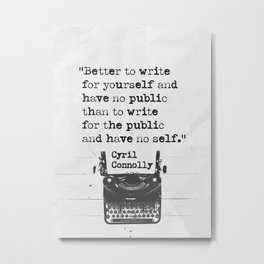 Better to write for yourself and have no public than to write for the public and have no self. 5 Metal Print