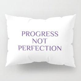 PROGRESS NOT PERFECTION Pillow Sham