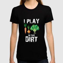 I Play In The Dirt, Funny Gardening, Gardening Gift T-shirt