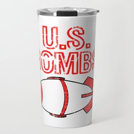 "A Bombing Tee For Bombers Saying ""U.S. Bombs"" T-shirt Design United States Of America Explosives Travel Mug"