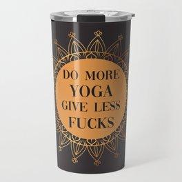 Do More Yoga, Give Less Fucks, Funny Quote Travel Mug