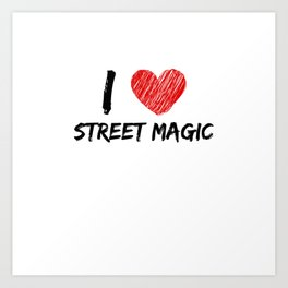 I Love Street Magic Art Print
