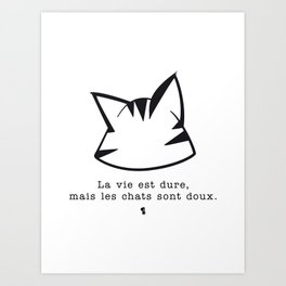 La vie est dure, mais les chats sont doux v2 Art Print