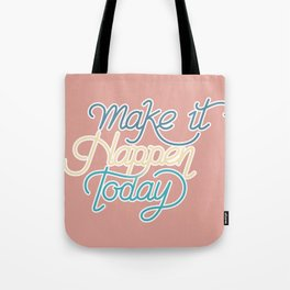 Make It Happen Today Tote Bag