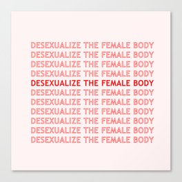 DESEXUALIZE THE FEMALE BODY Canvas Print