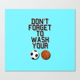 Don't Forget To Wash Your Balls Canvas Print