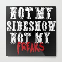 Not My Sideshow Metal Print