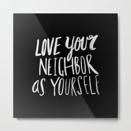 Love Your Neighbor II Metal Print