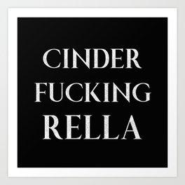 Cinder Fucking Rella, Funny Princess Quote Art Print