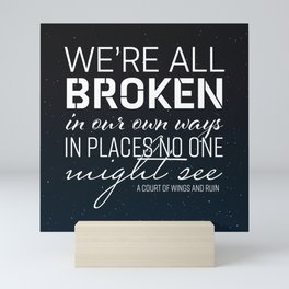 We're All Broken In Our Own Ways Mini Art Print
