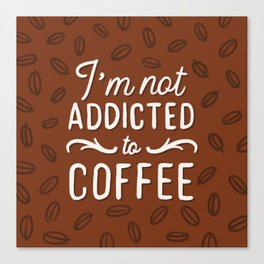 Not addicted to Coffee Canvas Print