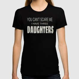 Dad Gift Can't Scare Me Have Three Daughters Father's Day T-shirt