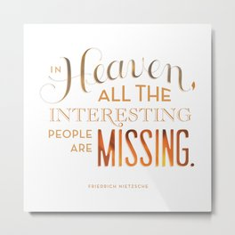 Where are all the interesting people? Metal Print