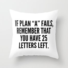 """If Plan """"A"""" Fails, Remember That You Have 25 Letters Left. Throw Pillow"""