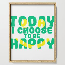 """A Nice Choosing Theme Tee For You Who Chooses Carefully Saying """"Today I Choose To Be Happy"""" T-shirt Serving Tray"""