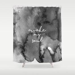 Awake my soul. Shower Curtain