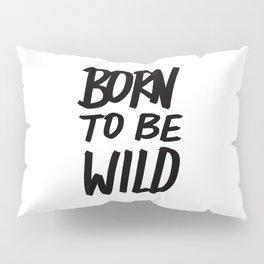 Born to Be Wild ~ Typography Pillow Sham