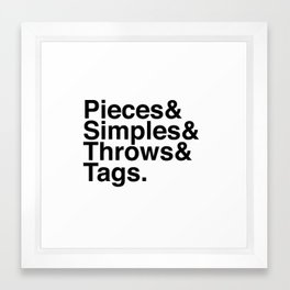Pieces & Simples & Throws & Tags. Framed Art Print