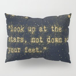 Look up at the stars, not down at your feet - gold glitter effect Typography Pillow Sham