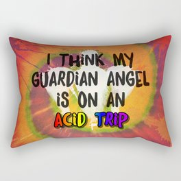 I Think My Guardian Angel Is on an Acid Trip Rectangular Pillow