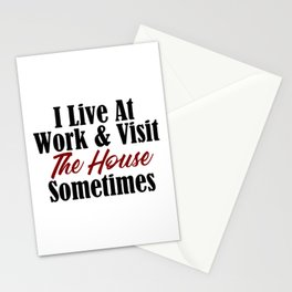 I live at work & visit the house sometimes. Is your workplace a second home? No life & working all t Stationery Cards