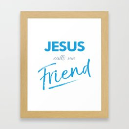 Jesus calls me friend,Christian,Bible Quote Framed Art Print