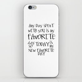 Any day spent with you is my favorite day. So today is my new favorite day. iPhone Skin