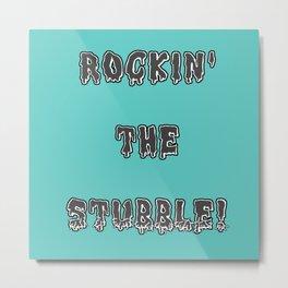 stubble! Metal Print