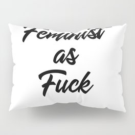 Feminist as Fuck Pillow Sham
