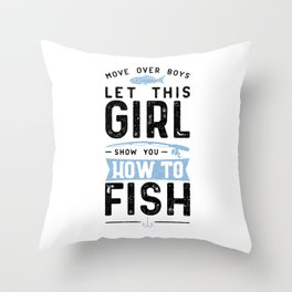 Move Over Boys Let This Girl Show You How To Fish Throw Pillow