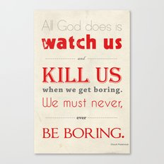 When We Get Boring Canvas Print
