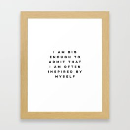 I am big enough to admit that i am often inspired by myself Framed Art Print