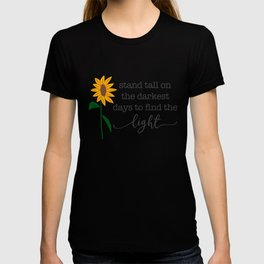 Stand Tall on the Darkest Days to Find the Light Sunflower T-shirt