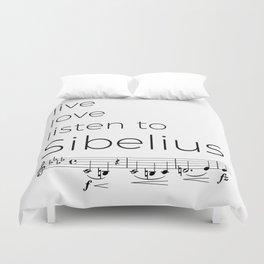 Live, love, listen to Sibelius Duvet Cover