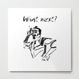 What Next? Metal Print