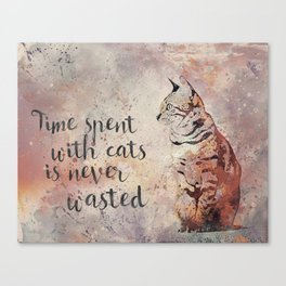 Time spent with cats is never wastet Canvas Print