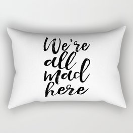 nursery wall art, We Are All Mad Here, Funny Print,Kids Room Decor,Nursery Poster,Quote Prints Rectangular Pillow