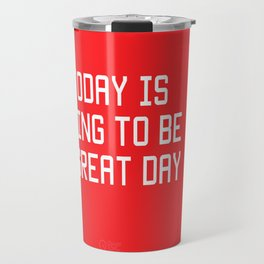 Today is Going to be Great Day Travel Mug