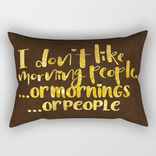 I dont like morning people, or  mornings, or people Rectangular Pillow