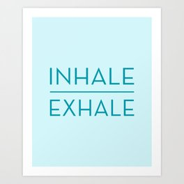 Inhale Exhale - Teal Breathe Quote Art Print